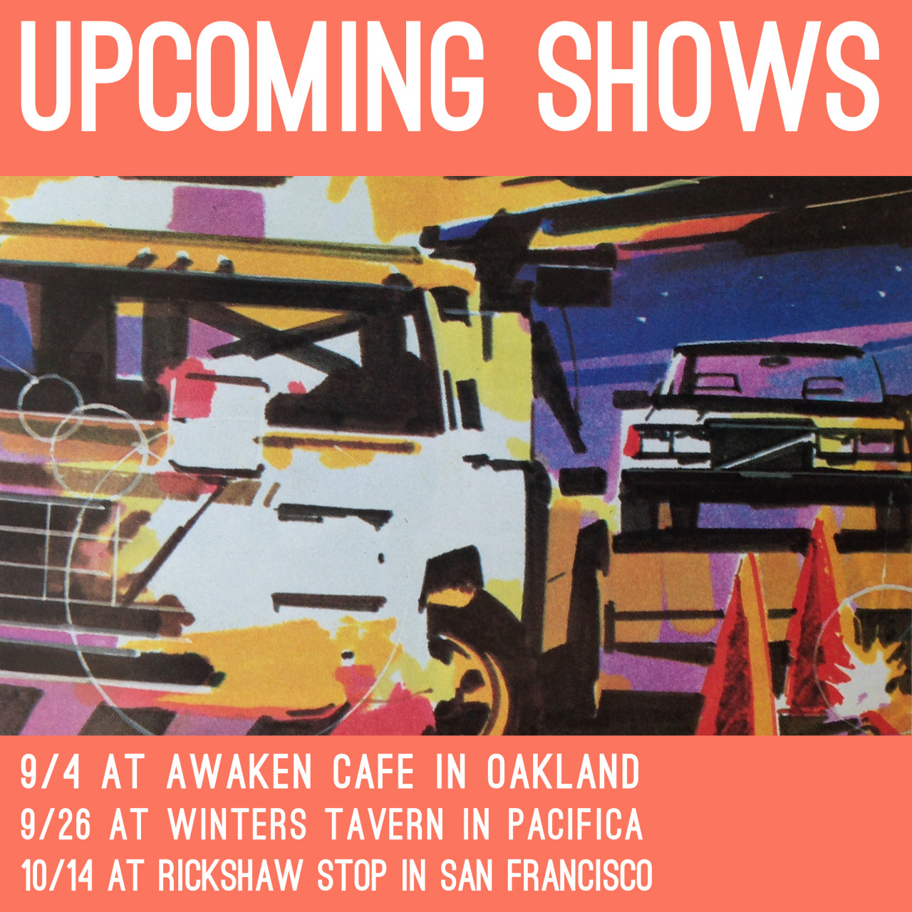 Upcoming shows  9/4  Awaken Cafe  in Oakland w/  Dad's LPs  and  Sweet Peaches . Show at 9:15pm. FREE. RSVP: http://on.fb.me/1U6uajE   9/26  Winters Tavern  in Pacifica for  Fogfest  2015. FREE  10/14  Rickshaw Stop  in San Francisco w/  Hibbity Dibbity  and  The Old Folks . Advance tickets: http://ticketf.ly/1Jya2jF