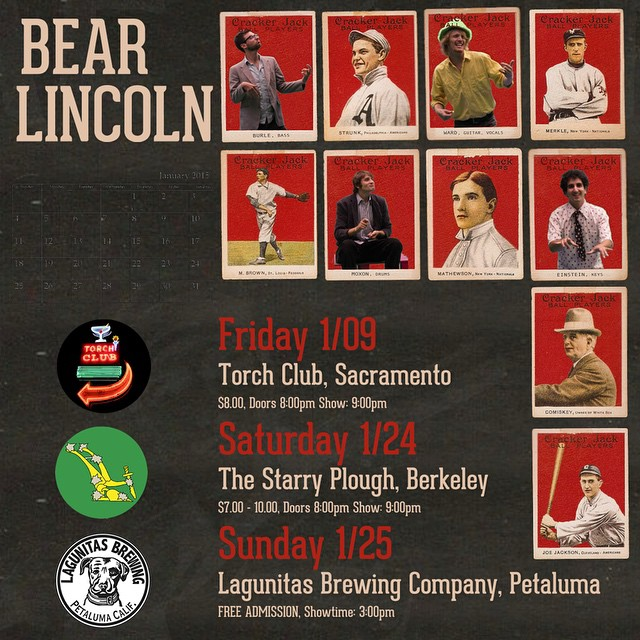Here are all of our upcoming January shows!    1/09 - Bear Lincoln w/ Roem Baur at The Torch Club, Sacramento    1/24 - Johnny Soultrain, Bear Lincoln, and Whippoorwill at the Starry Plough    1/25 - Bear Lincoln - Live at Lagunitas