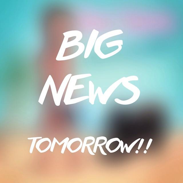 Big news tomorrow!!