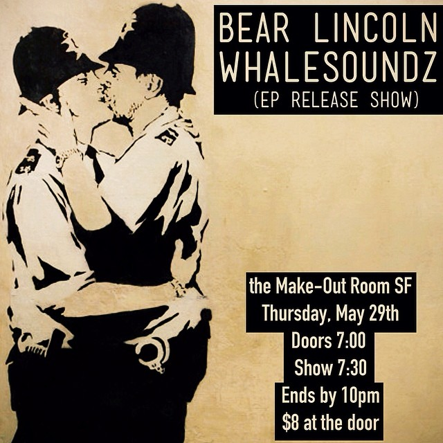 *Just Announced* We've got an early show next week in SF. Bear Lincoln will be performing with the new band WHALESOUNDZ, which features members of Auto Complete and Adios Amigo. It's an early show with good people, good music and lots of making out (we promise) xoxo. (at Make-Out Room)   More info & RSVP:  https://www.facebook.com/events/759608694060535/
