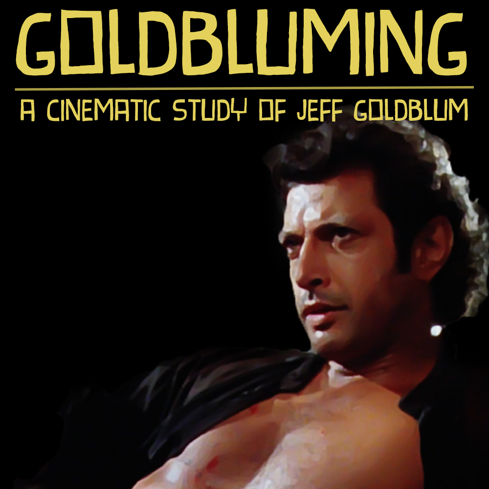 Goldbluming  - Hosted by Josh and Jay as each week they look at a film starring Jeff Goldblum and explore what makes the actor so fun to watch throughout the decades of his career.