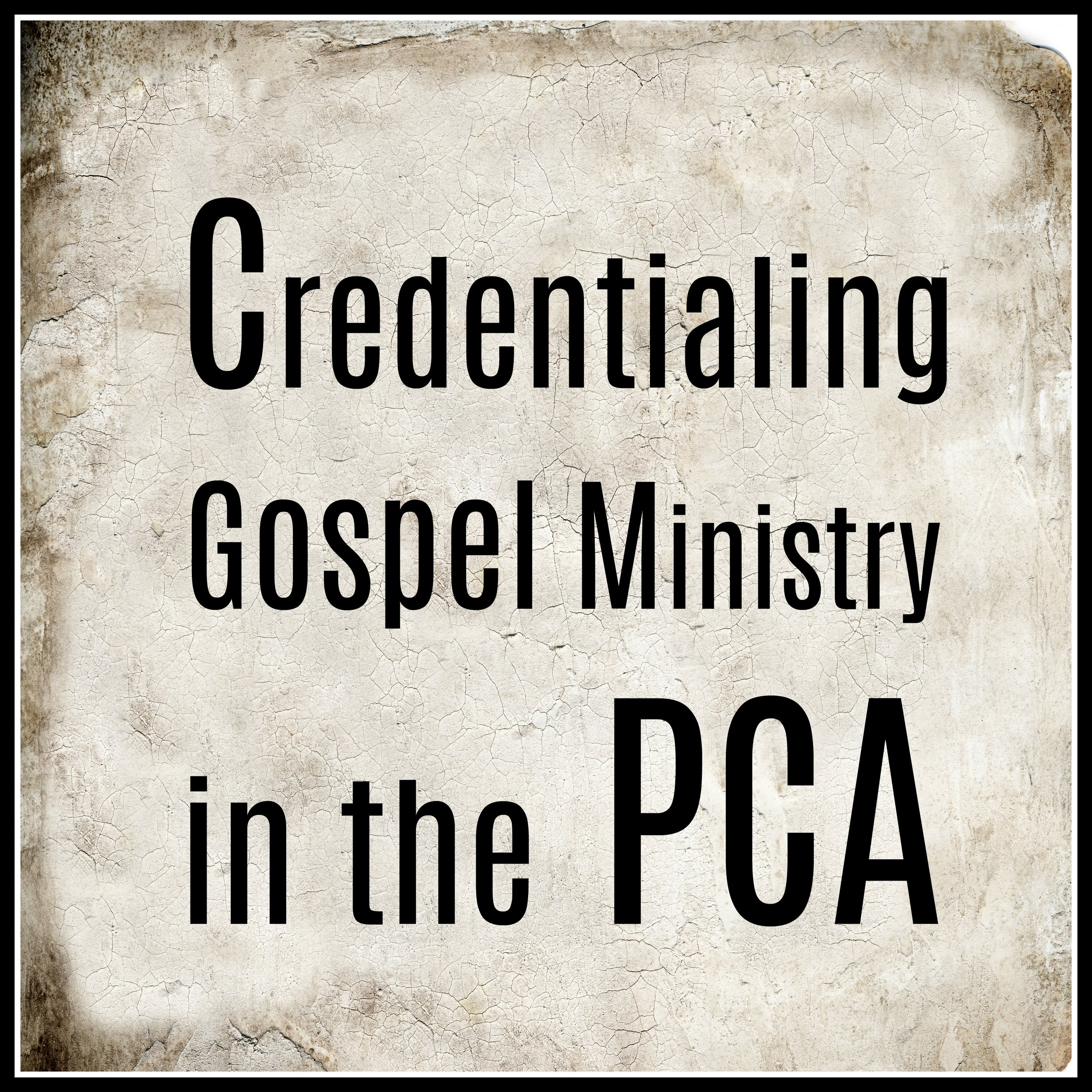 Credentialing Gospel Ministry in the PCA.jpg