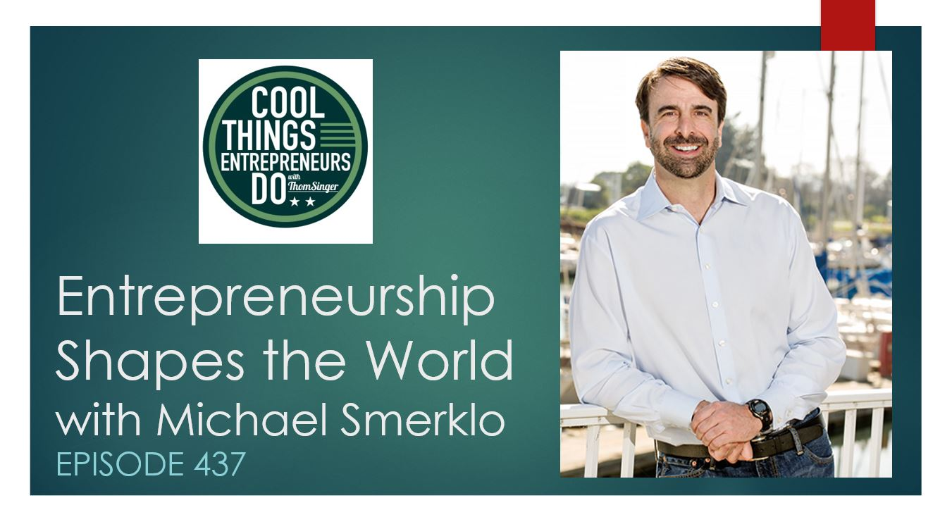 Cool Things Entrepreneurs Do Podcast - March 1, 2019 - Entrepreneurship Shapes the World with Michael Smerklo