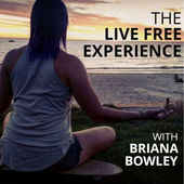Interview on the Live Free Experience with Briana Bowley:  Click  HERE  to listen