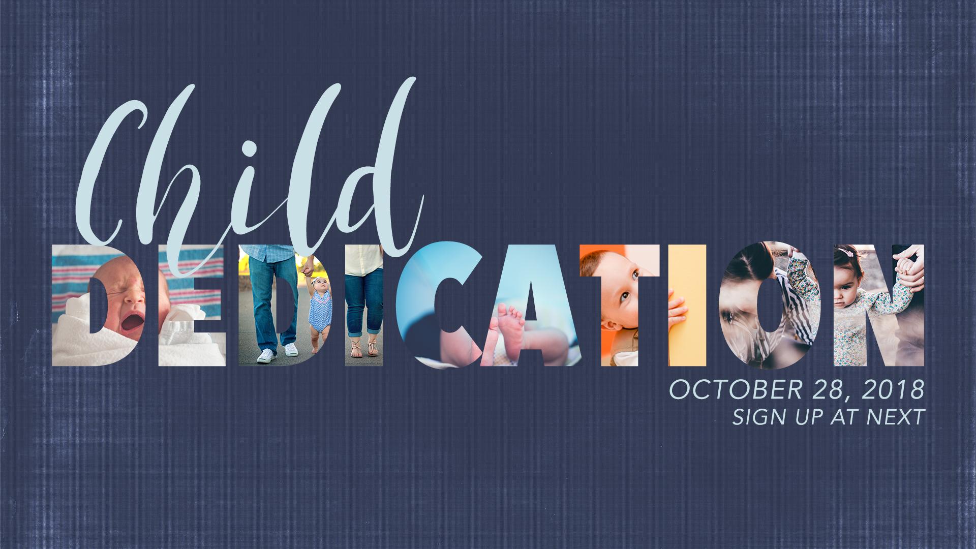 Child Dedications happening at all locations.  Deadline for registration is October 19.
