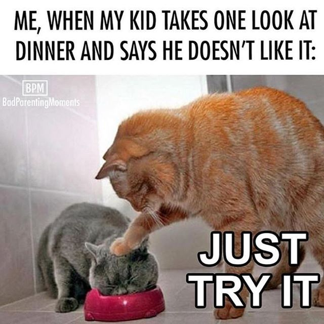 "Credit: @badparentingmoments — Every time I spend 30-60 minutes preparing a dinner with love. ""I don't want that,"" they say. And I shove their face in it. Just kidding, I spend another 20 minutes microwaving junk food and grumbling. @amyskitchen Mac and Cheese is always a winner, and I keep at least 6 cups of it on hand at all times to mentally cope with the struggle."
