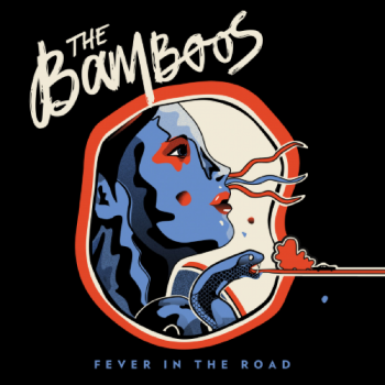 93. THE BAMBOOS - 'Fever In The Road'  Pacific Theatre CD/LP/DIGITAL ALBUM PT001 (Pacific Theatre) AUS 2013  1. Avenger 2. Helpless Blues 3. Rats 4. Your Lovin' Is Easy 5. Leave Nothing Behind 6. Before I Go 7. The Truth 8. Harbinger 9. Killing Jar 10. Jump My Train 11. Looking West