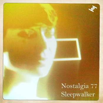 74. NOSTALGIA 77 - 'Sleepwalker' (Lanu Remix)  Tru Thoughts DIGITAL SINGLE TRUDD035 (Tru Thoughts) UK 2011