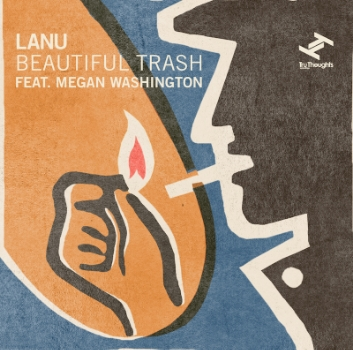65. LANU - 'Beautiful Trash' feat. Megan Washington (U.K Version)  Tru Thoughts DIGITAL SINGLE TRUDD020 (Tru Thoughts) UK 2011  1. Beautiful Trash feat. Megan Washington 2. der Hotel Blume 3. Beautiful Trash (Hidden Orchestra Remix) 4. Beautiful Trash (Instrumental) 5. Beautiful Trash (Hidden Orchestra Remix Instrumental)