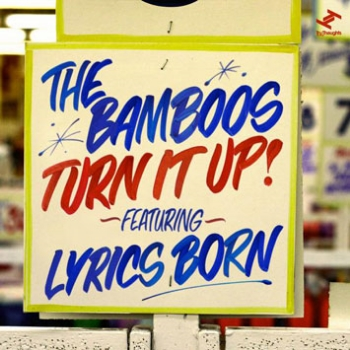 56. THE BAMBOOS - 'Turn It Up!' feat Lyrics Born  Tru Thoughts DIGITAL SINGLE TRUDD012 (Tru Thoughts) UK 2009  1. Turn It Up! feat. Lyrics Born 2. Turn it Up! feat. Lyrics Born (Instrumental) 3. Turn it Up! feat. Lyrics Born (A Cappella) 4. Move On feat. Paul MacInnes 5. Move On feat. Paul MacInnes (Instrumental) 6. Move On feat. Paul MacInnes (A Cappella)
