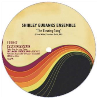"35. Shirley Eubanks Ensemble /Sexteto Exellencio 'The Blessing Song'/'Fire Eater'  Freestyle 12"" FSR047 (Freestyle) UK 2007"