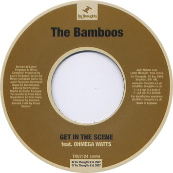 "32. The Bamboos 'Get In The Scene' feat. Ohmega Watts / 'Get In The Scene' (instr)  Tru Thoughts 7"" TRU7124 (Tru Thoughts) UK 2007"