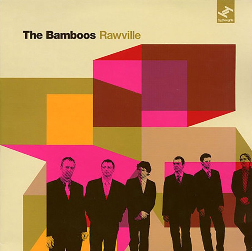 31. The Bamboos - 'Rawville'  TRUCD125 (Tru Thoughts) UK 2007  1. The Bamboos Theme 2. Bring It Home feat. Alice Russell 3. Get In The Scene feat. Ohmega Watts 4. The Witch 5. My Baby's Cheating (I Sure Got The Feeling) feat. Fallon Williams 6. I Don't Wanna Stop feat. Kylie Auldist 7. Head In The Clouds feat. Tyra Hammond 8. Happy 9. Rockin' It feat. Ohmega Watts 10. Pussy Footin' 11. Rawville 12. Tongan Steel