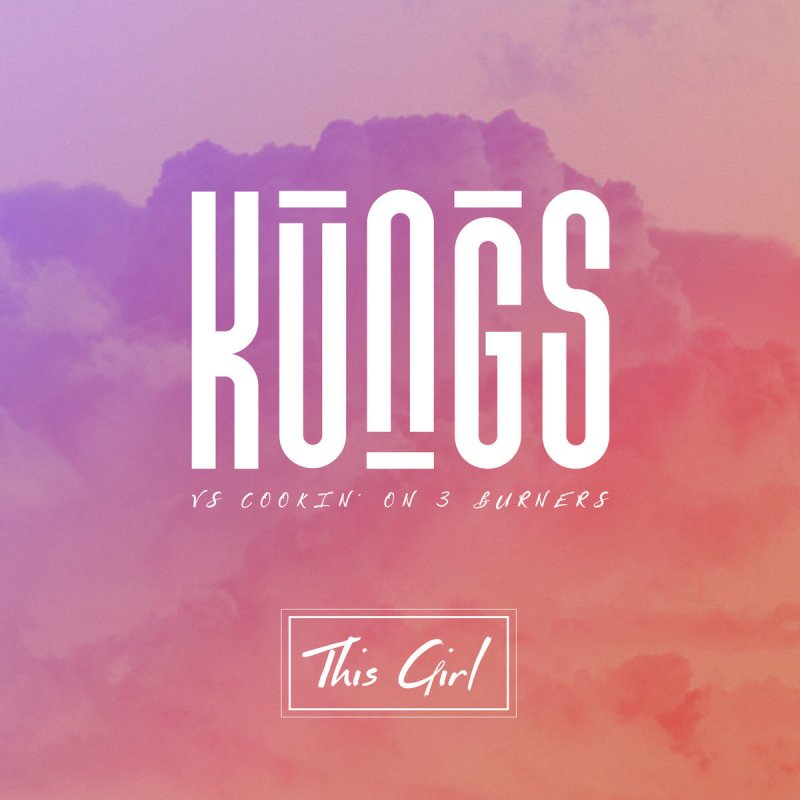 "111. kungs vs cookin' on 3 burners  -  'This Girl'  UNIVERSAL 12""/DIGITAL SINGLE (universal) FRANCE 2016"