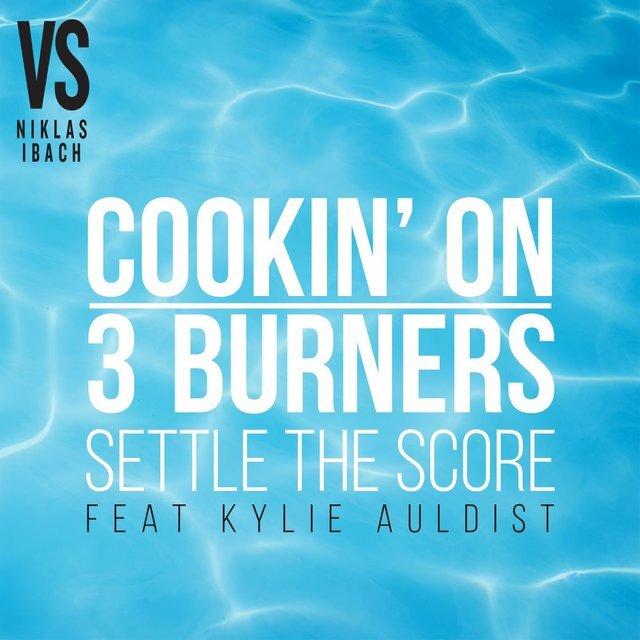 120. Cookin' On 3 burners vs Niklas Ibach - 'settle the score' feat. kylie auldist  digital single  (Warner) AUS 2017