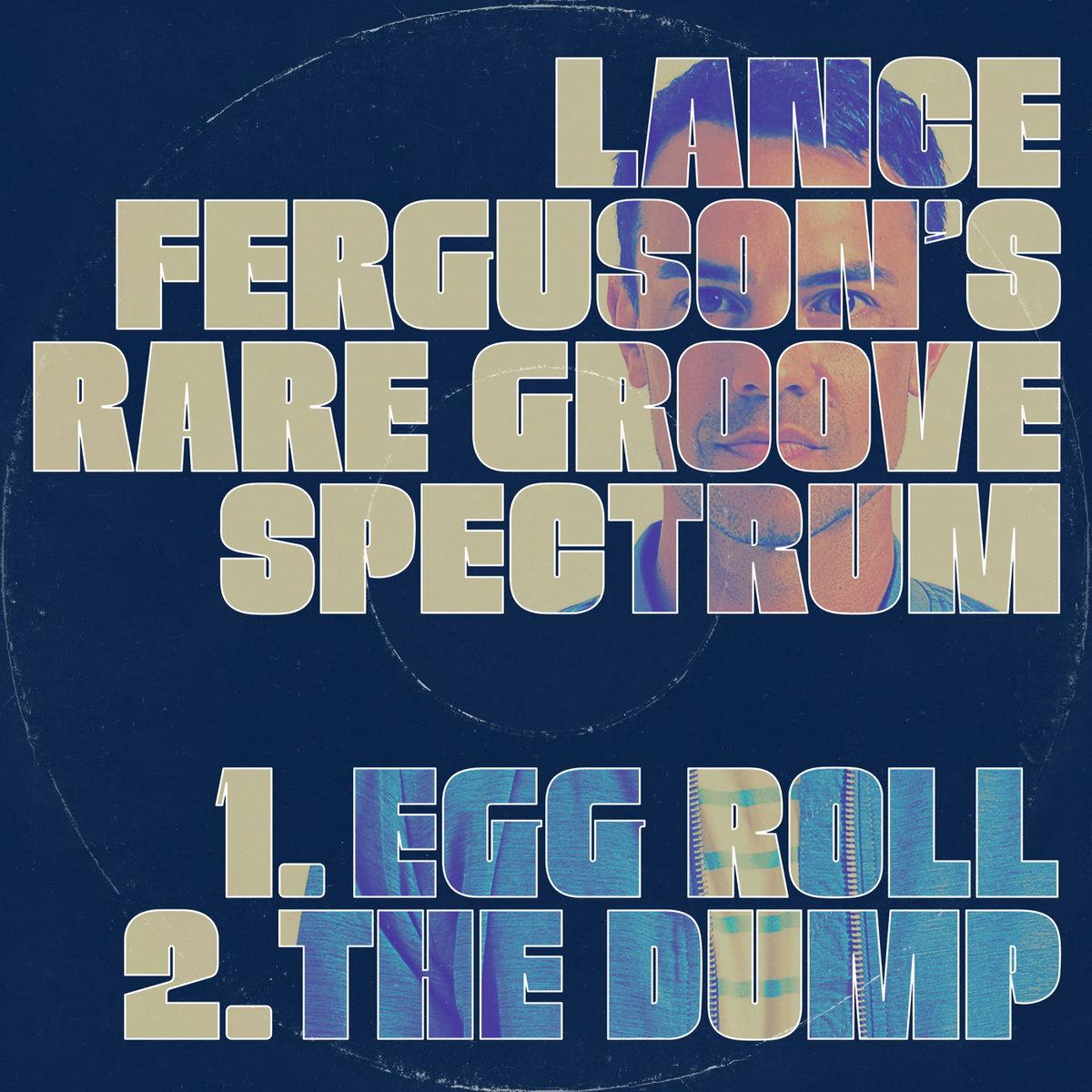 "133. lance ferguson's rare groove spectrum - 'egg roll'/'the dump'  7"" single (freestyle) u.k 2018"