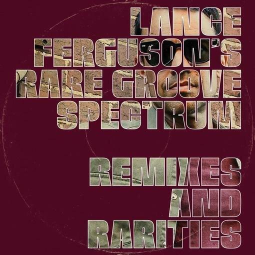 "139. lance ferguson's rare groove spectrum - 'remixes and rarities'  12""/digital ep (freestyle) u.k 2019   1. sweet power, your embrace (alex attias re-edit) 2. 8 counts for rita 3. the blessing song (flowlab kid remix) 4. blackbyrds theme"