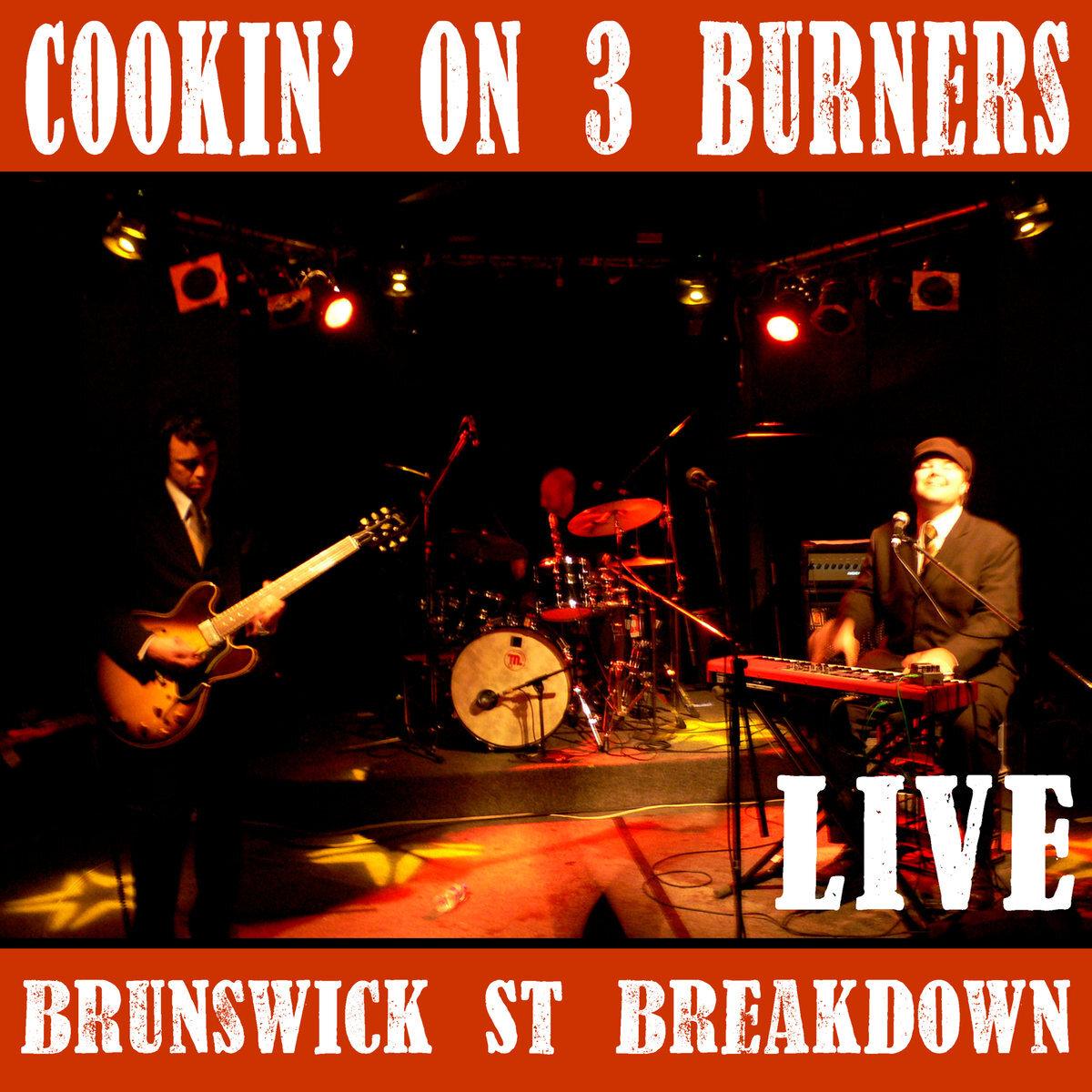 42. cookin' on 3 burners - 'brunswick st breakdown'  digital album (independent) 2007  1. redback (live) 2. keb's bucket (live) 3. Mango Skin (live) 4. briar patch (live) 5. funky miracle (live) 6. pie warmer (live) 7. hook & sling (live) 8. cressy street breakdown (live) 9. Gravel Rash (live)