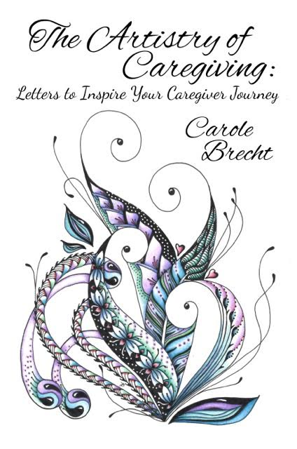 The Artistry of Caregiving: Letters to Inspire Your Caregiver Journey by Carole Brecht