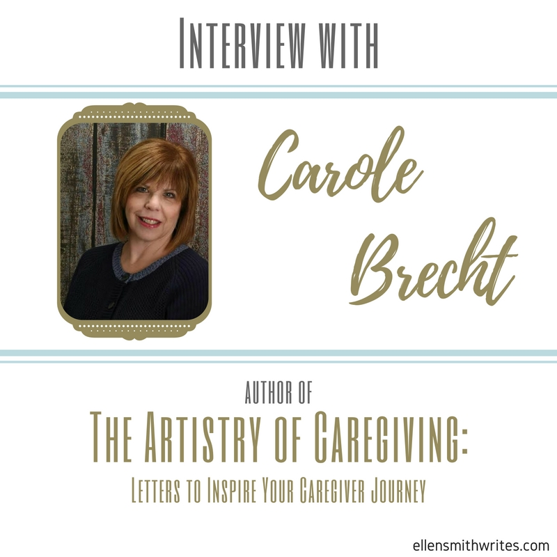 Interview with Carole Brecht, author of The Artistry of Caregiving: Letters to Inspire Your Caregiver Journey   ellensmithwrites.com