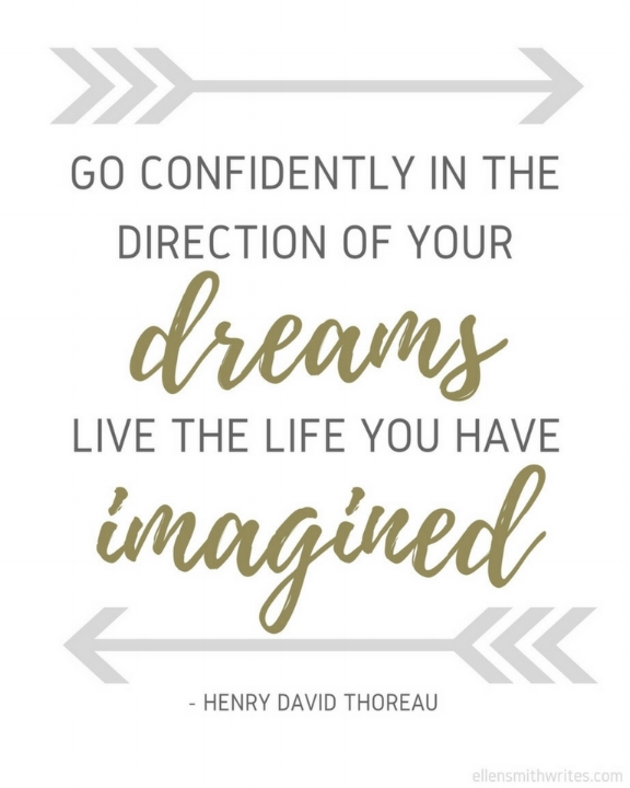 """Go confidently in the direction of your dreams. Live the life you have imagined."" - Henry David Thoreau 