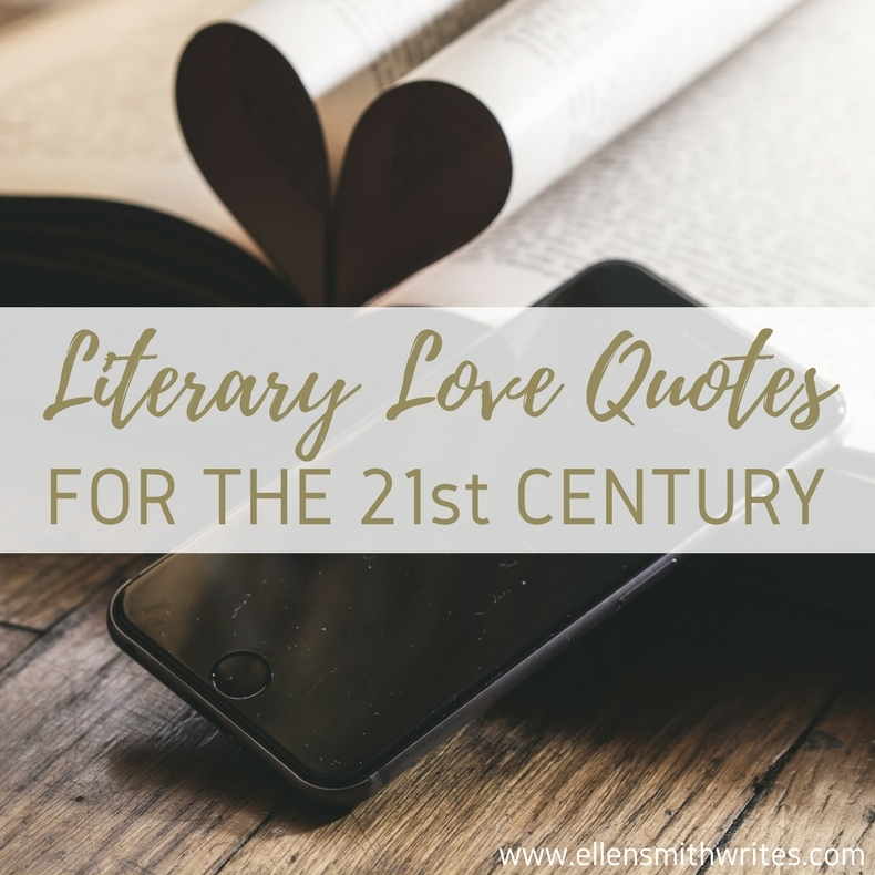 Literary Love Quotes for the 21st Century || www.ellensmithwrites.com