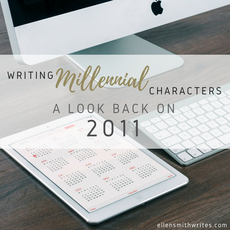 Writing Millennial Characters: A Look Back on 2011 || www.ellensmithwrites.com
