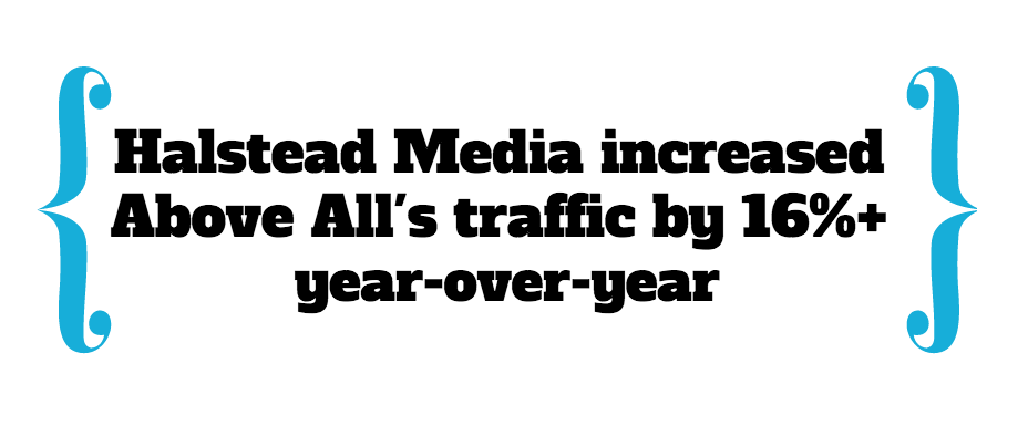 Halstead Media increased Above All's (long island, ny) traffic by 16% year over year