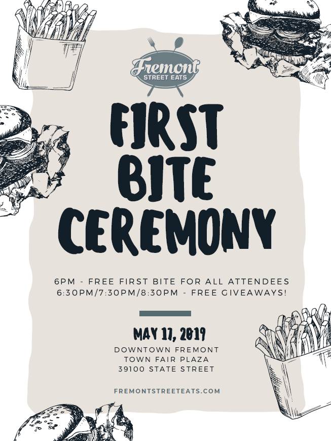 First Bite Ceremony - Join us for the season kickoff! The First Bite Ceremony is the official kick-off for the Fremont Street Eats season. The ceremony will take place on Friday, May 17th at 6 p.m. and will feature bites for everyone followed by valuable giveaway drawings at 6:30 p.m., 7:30 p.m. and 8:30 p.m. The ceremony will take place on the stage in the Town Fair Plaza - Fremont - the home of Fremont Street Eats.
