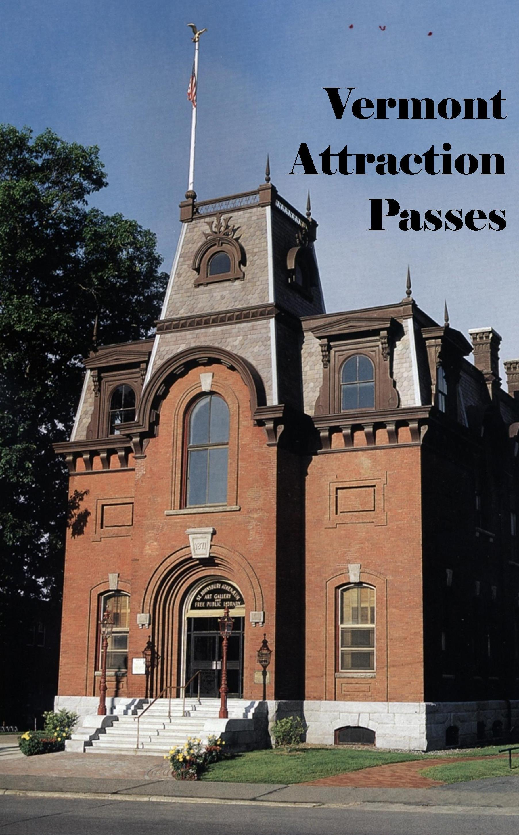 Patrons of the St. Johnsbury Athenaeum can check out three-day attraction passes at the main floor circulation desk. These passes are on a first come, first served availability. These passes are not eligible to be placed on hold.    Includes passes to Vermont State Parks; Vermont Historic Sites; ECHO Leahy Center for Lake Champlain; and Vermont History Museum. Read more about these places    HERE.
