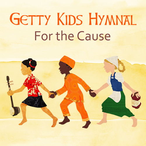 Getty Kids Hymnal - For the Cause (2017) — Getty Music