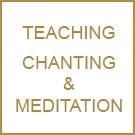 Teaching,Chanting & Meditation