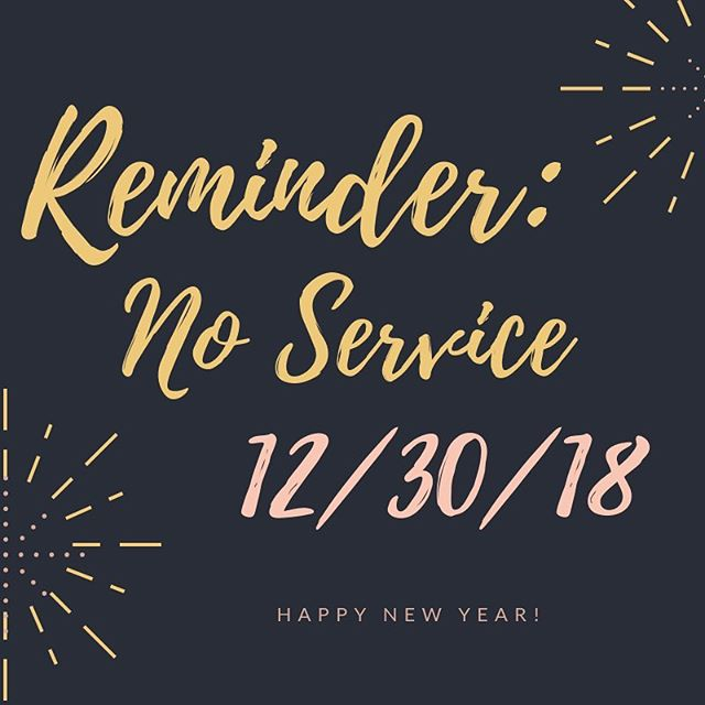 🚨FRIENDLY REMINDER🚨We will NOT be having service tomorrow 12/30/18. Our next service will be on 01/06/18. ✨✨Happy New Year! ✨✨