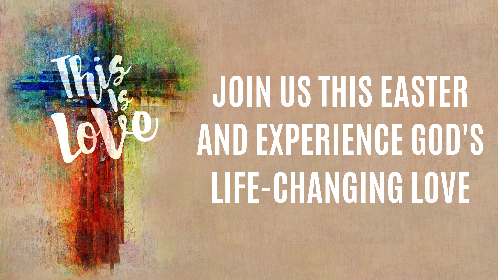 JOIN US THIS EASTER AND EXPERIENCE GOD'S LIFE-CHANGING LOVE.png