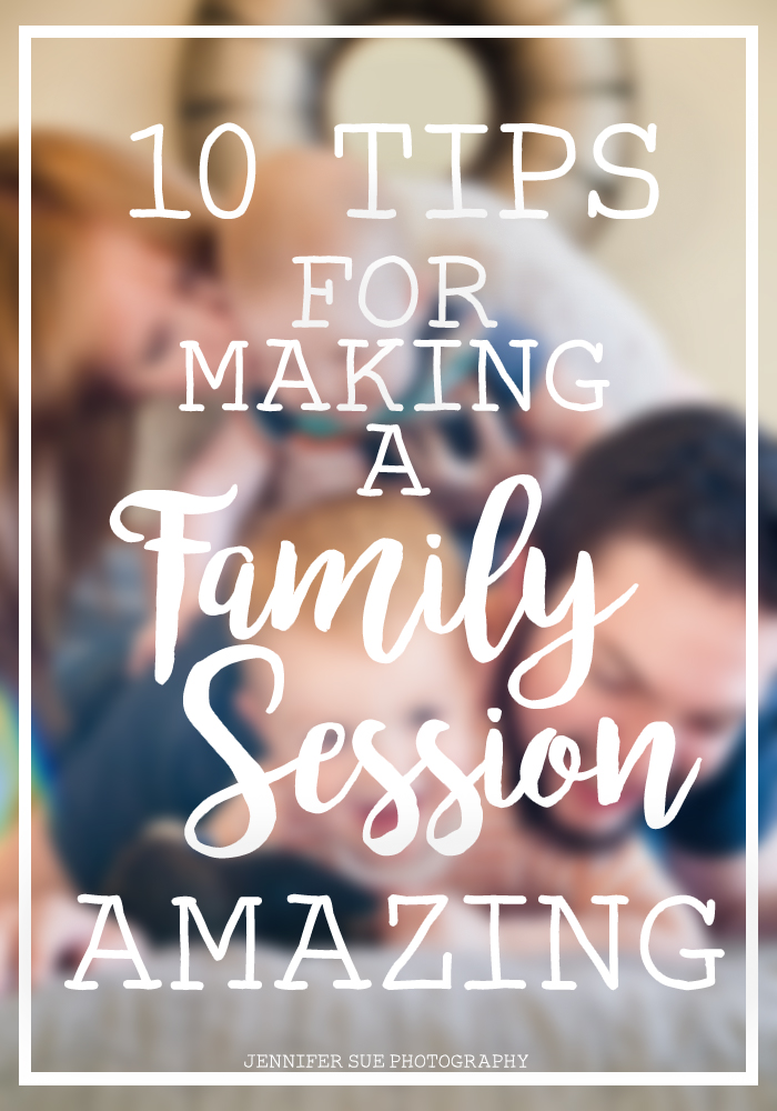 10 tips to make a family session amazing blog graphic.jpg