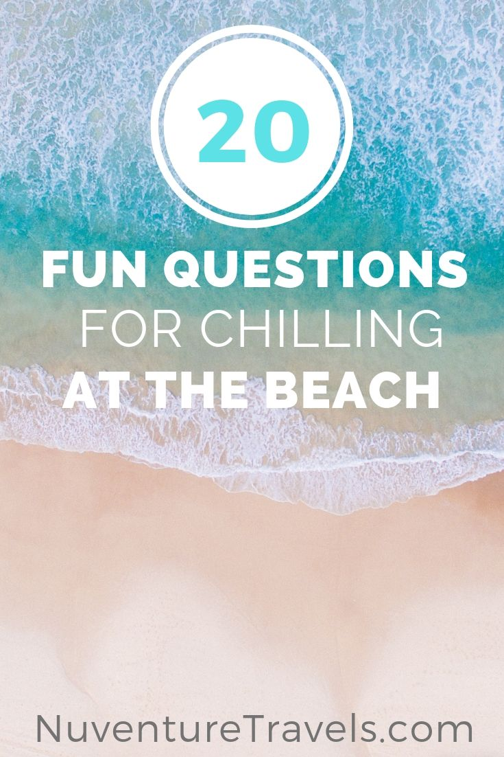 20 Fun Questions and Trivia and Conversation Starters for Chilling at the Beach. NuventureTravels.com