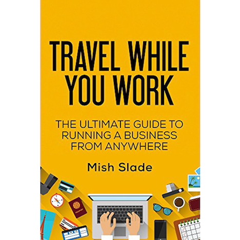 Travel While You Work by Mish Slade with Adam Nubern from NuventureTravels.com