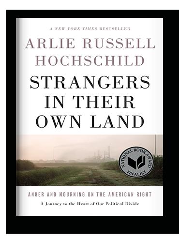 Strangers in Their Own Land Arlie Russell Hochschild