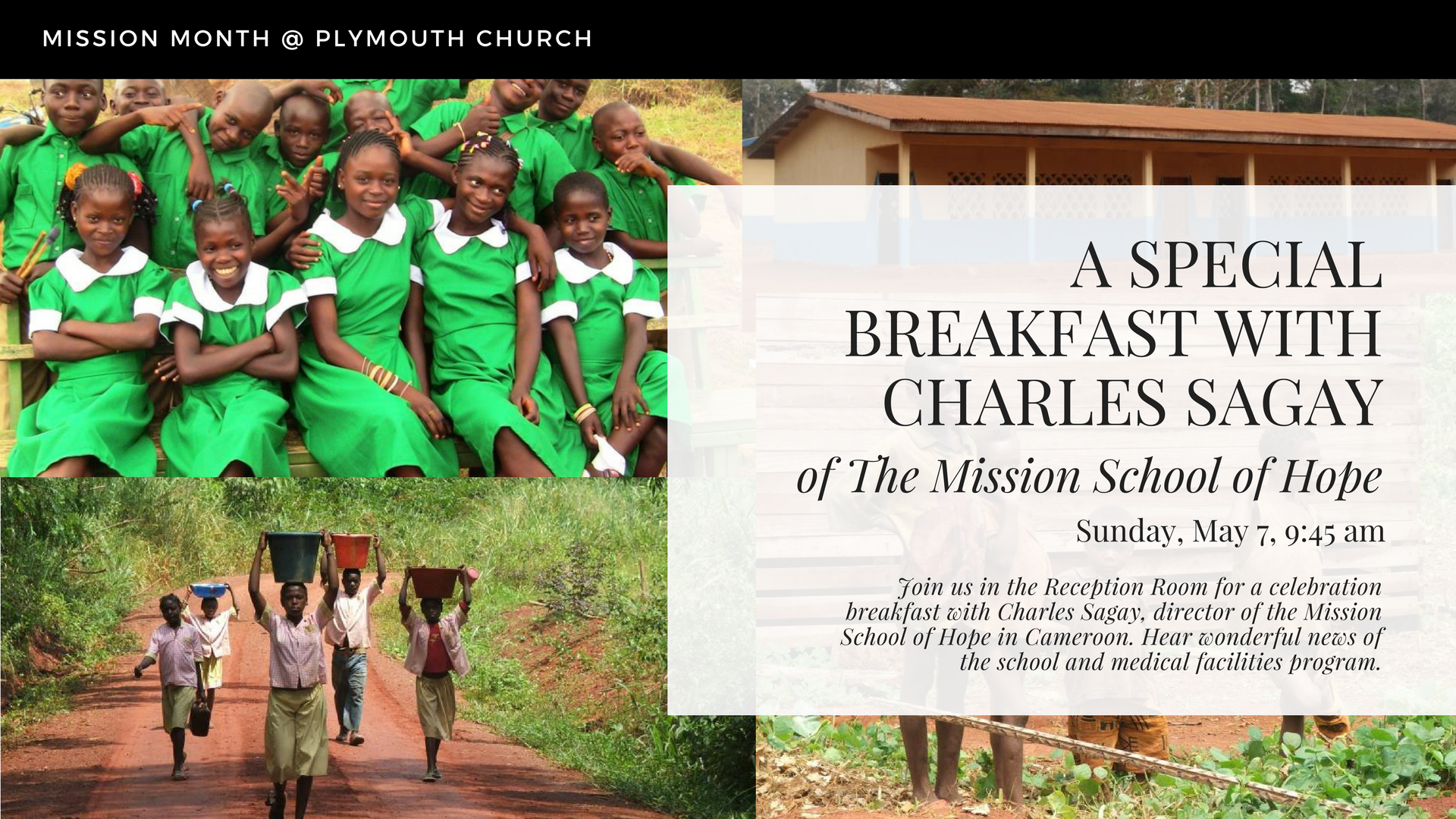 THE MISSION SCHOOL OF HOPE - SUNDAY, MAY 7, 9:45 AMWe welcome Rev. Charles Sagay from the Mission School of Hope in Cameroon. Join Charles for breakfast at 9:45 am and hear wonderful news of the school and madical facilities programPlymouth has been blessed with a long partnership with Charles and the school's mission to reach out to the Baka (Pygmy) Tribe.