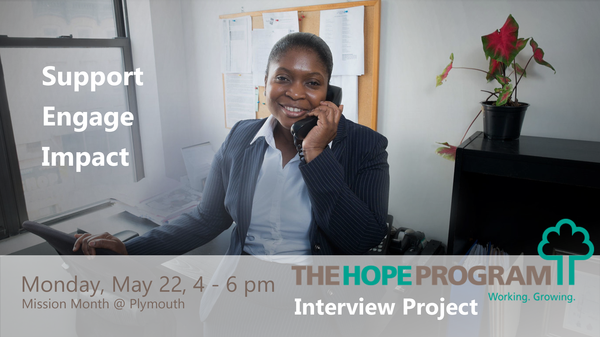 THE HOPE PROGRAM - MONDAY, MAY 22, 4-6 PMThe HOPE PROGRAM empowers New Yorkers living in poverty to achieve economic self-sufficiency through employment and advancement.Join us and assist HOPE students by providing one-on-one mock interviews to better prepare them to enter the workforce.