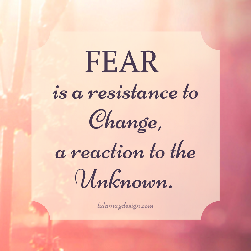 Fear is a resistance to change