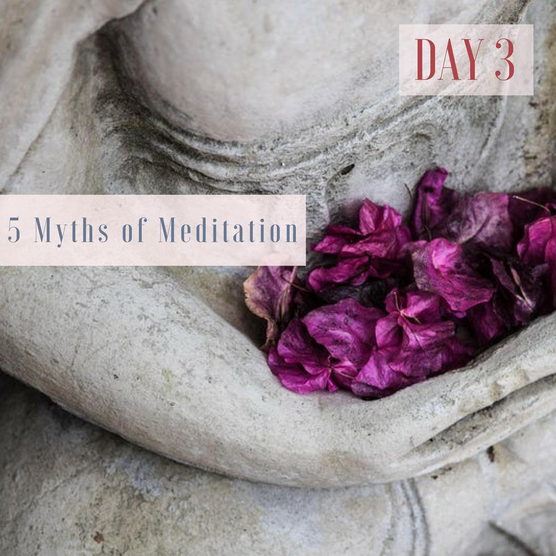 Day 3 5 Myths of Meditation - 30 Day Meditation Challenge.png