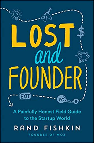 - LOST AND FOUNDER by Rand FishkinFishkin pulls back the curtain on tech startup mythology, exposing the ups and downs of startup life that most CEOs would rather keep secret. His hard-won lessons are applicable to any kind of business environment. Up or down the chain of command, at both early stage startups and mature companies, whether your trajectory is riding high or not: this book can help solve your problems, and make you feel less alone for having them.Inc's Best Business Books of 2018