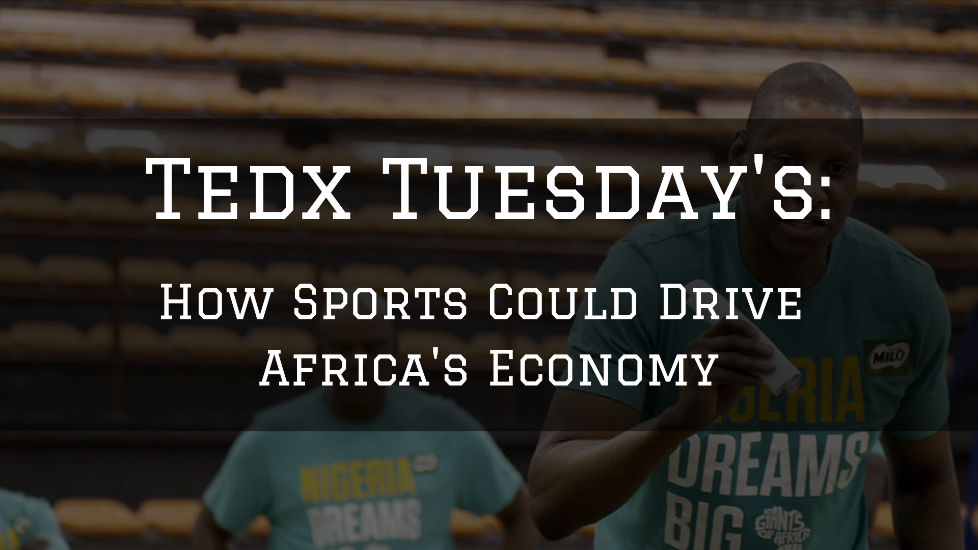 Tedx Tuesday's: How Sports Could Drive Africa's Economy