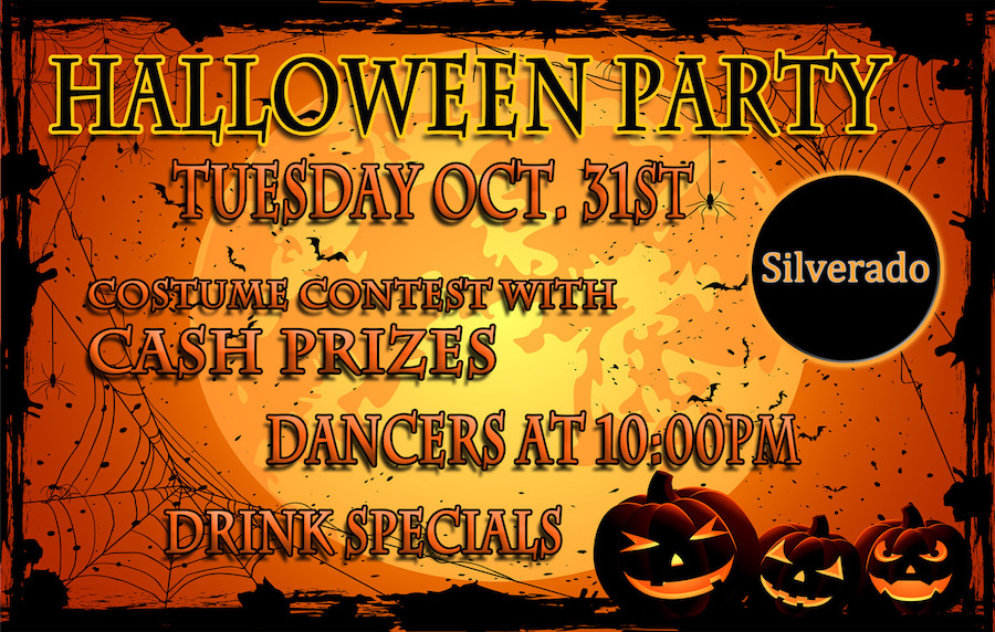Halloween Party - Silverado - Costume contest, male dancers, and drink specials.