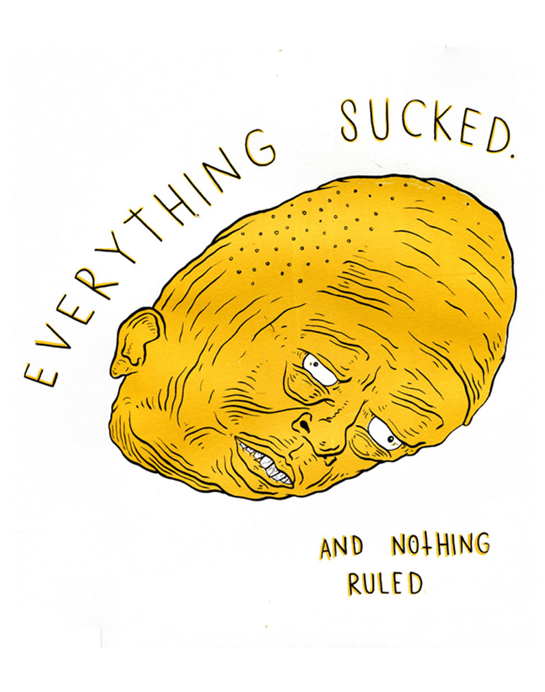 Everything Sucked. | Screen print, 11 x 14 inches | 2016
