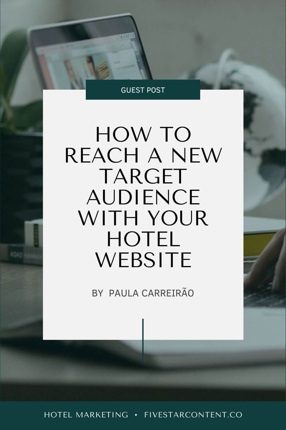 International content marketer Paula Carreirão shares her tips for reaching a new target audience with your hotel website.
