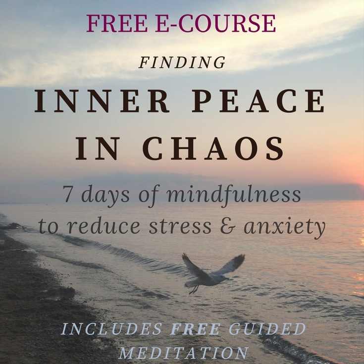 Finding Inner Peace in Chaos - 7 days of mindfulness to reduce stress & anxiety