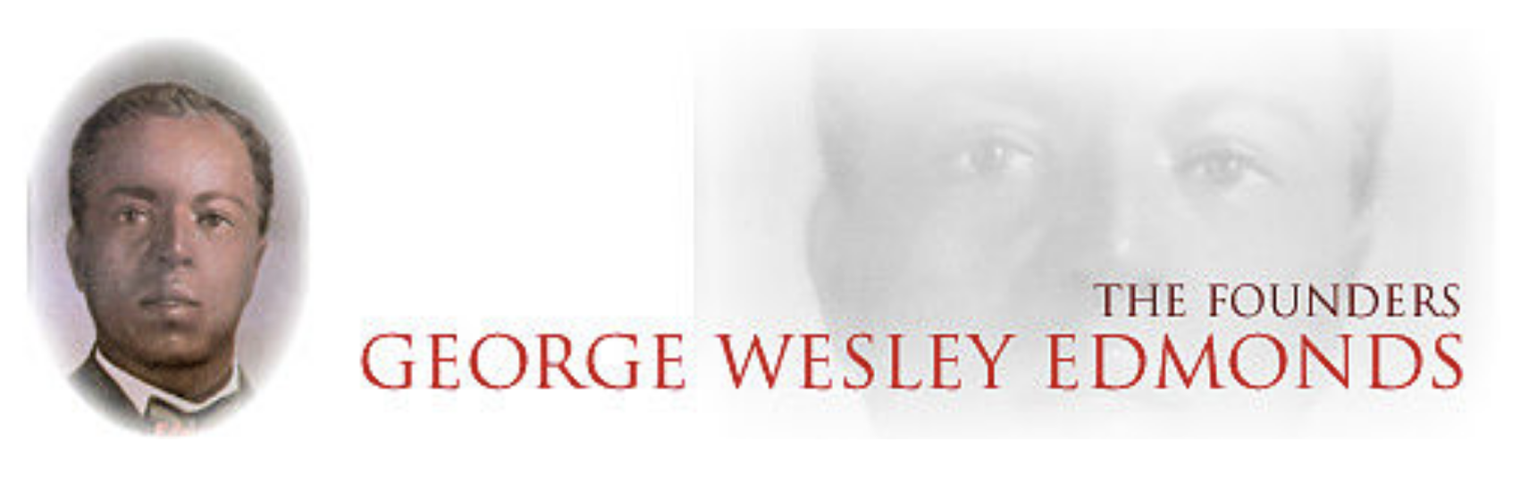 George Wesley Edmonds (1890-1962) was born in Vanderburgh County, Knight Township, Indiana on August 13, 1890. He entered Carver Elementary School and Clark High School in Evansville, graduating in 1910. In the fall of 1910, George entered Indiana University at Bloomington. He joined nine other students in founding Kappa Alpha Psi Fraternity.