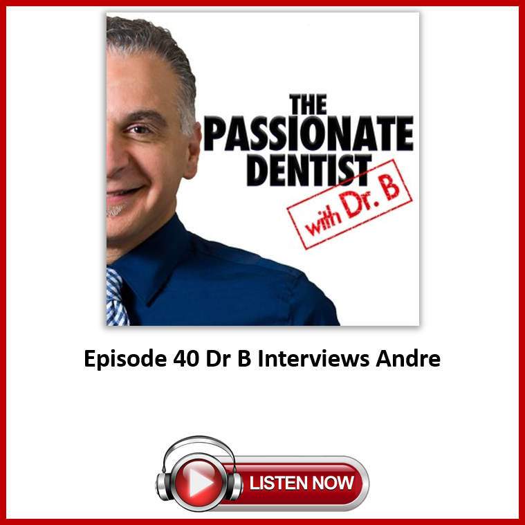 The Passionate Dentist Episode 40 with Dr B